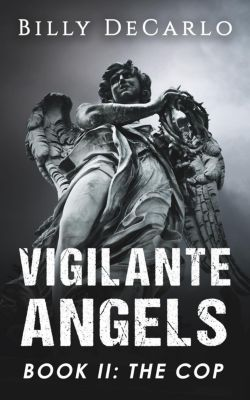 Vigilante Angels: Vigilante Angels Book II: The Cop, Billy DeCarlo
