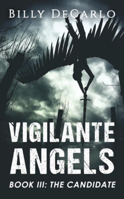 Vigilante Angels: Vigilante Angels Book III: The Candidate, Billy DeCarlo