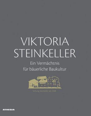 Viktoria Steinkeller - Ein Vermächtnis für bäuerliche Baukultur