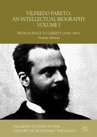 Vilfredo Pareto: An Intellectual Biography Volume I, Fiorenzo Mornati
