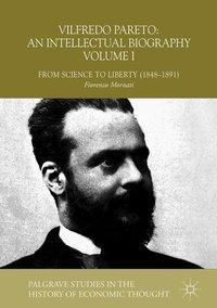 Vilfredo Pareto: An Intellectual Biography Volume I, Fiorenzo Mornati