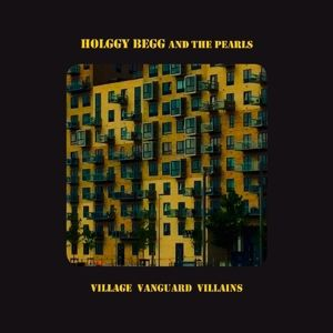 Village Vanguard Villains, Holggy & The Pearls Begg