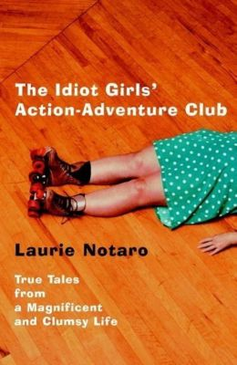Villard: The Idiot Girls' Action-Adventure Club, Laurie Notaro