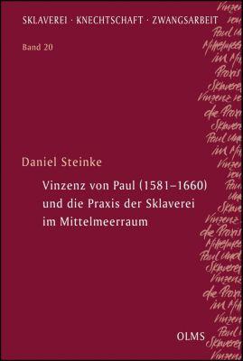 Vinzenz von Paul (1581-1660) und die Praxis der Sklaverei im Mittelmeerraum - Daniel Steinke |