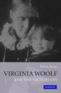 Virginia Woolf and the Victorians, Steve Ellis