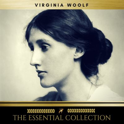 Virginia Woolf: The Essential Collection (A Room of One's Own, To the Lighthouse, Orlando), Virginia Woolf