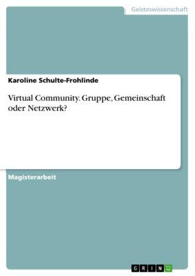 Virtual Community. Gruppe, Gemeinschaft oder Netzwerk?, Karoline Schulte-Frohlinde