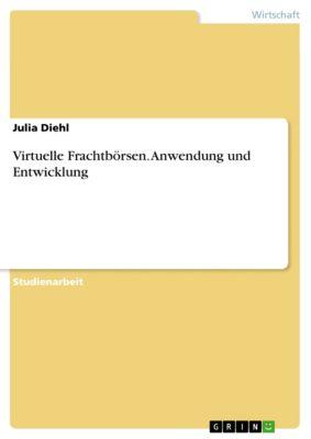 Virtuelle Frachtbörsen. Anwendung und Entwicklung, Julia Diehl