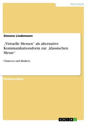 """""""Virtuelle Messen"""" als alternative Kommunikationsform zur  """"klassischen Messe"""", Simone Lindemann"""
