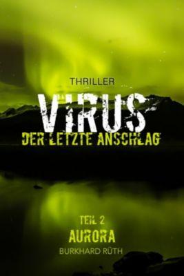 VIRUS - Der letzte Anschlag: AURORA, Burkhard Rüth