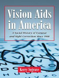 Vision Aids in America, Kerry Segrave