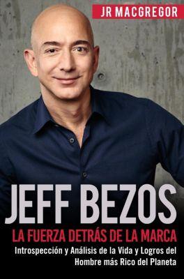 Visionarios Billonarios: Jeff Bezos: La Fuerza Detrás de la Marca - Introspección y Análisis de la Vida y Logros del Hombre más Rico del Planeta (Visionarios Billonarios, #1), JR MacGregor