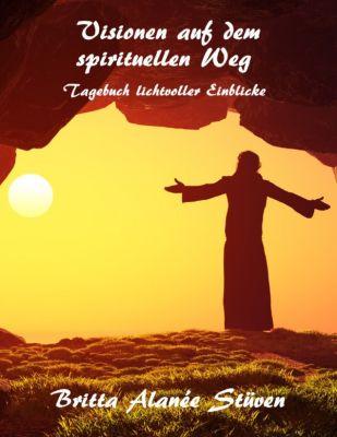 Visionen auf dem spirituellen Weg, Britta Stüven