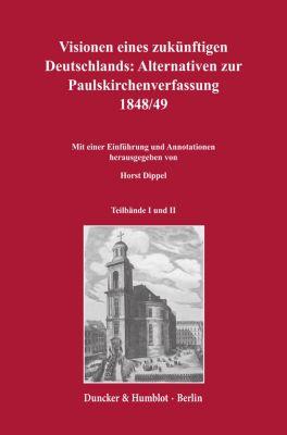Visionen eines zukünftigen Deutschlands: Alternativen zur Paulskirchenverfassung 1848/49.