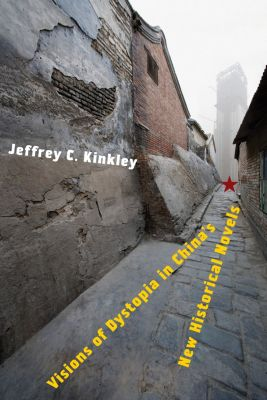 Visions of Dystopia in China's New Historical Novels, Jeffrey Kinkley