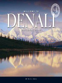 Visitor Guides: Welcome to Denali National Park, M. C. Hall