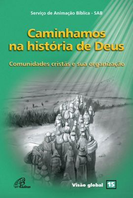 Visão global: Caminhamos na história de Deus