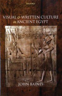 Visual and Written Culture in Ancient Egypt, John Baines