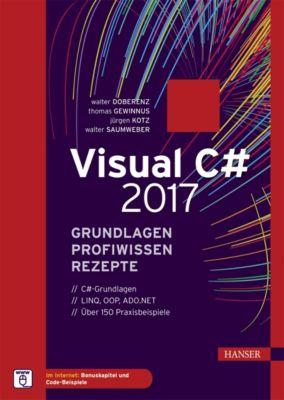 Visual C# 2017 – Grundlagen, Profiwissen und Rezepte, Walter Saumweber, Walter Doberenz, Thomas Gewinnus, Jürgen Kotz