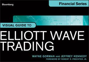 Visual Guide to Elliott Wave Trading, Wayne Gorman, Jeffrey Kennedy