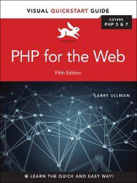Visual QuickStart Guide: PHP for the Web, Larry Ullman