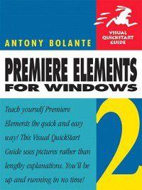 Visual QuickStart Guide: Premiere Elements 2 for Windows, Antony Bolante