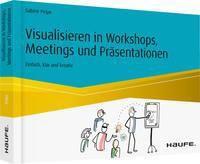 Visualisieren in Workshops, Meetings und Präsentationen, Sabine Peipe