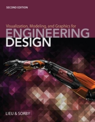 Visualization, Modeling, and Graphics for Engineering Design, Sheryl Sorby, Dennis Lieu