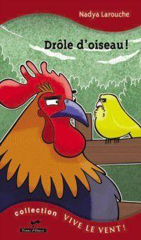 Vive le vent!: Drole d'oiseau! 7, Nadya Larouche