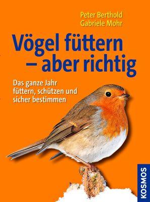 Vögel füttern, aber richtig, Peter Berthold, Gabriele Mohr
