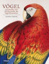 Vögel - Geschichte und Meisterwerke der Vogelillustration, Jonathan Elphick