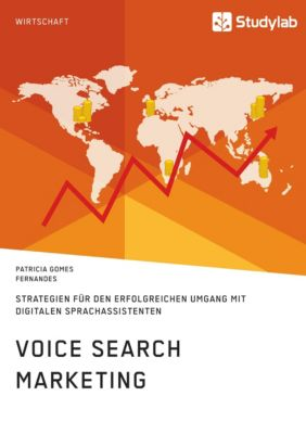 Voice Search Marketing. Strategien für den erfolgreichen Umgang mit digitalen Sprachassistenten - Patricia Gomes Fernandes |
