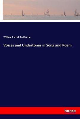Voices and Undertones in Song and Poem, William Patrick McKenzie