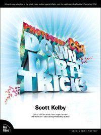 Voices That Matter: Photoshop® CS4 Down and Dirty Tricks, Scott Kelby
