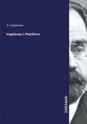 Voigtländer's Pfalzführer - R. Voigtländer |