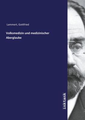 Volksmedizin und medizinischer Aberglaube - Gottfried Lammert pdf epub
