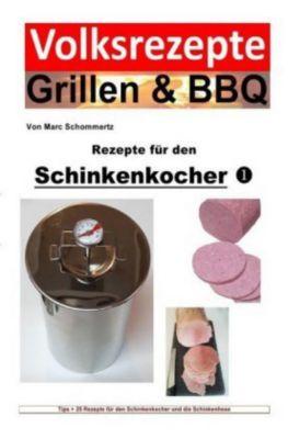 Volksrezepte Grillen & BBQ - Rezepte für den Schinkenkocher 1 - Marc Schommertz |