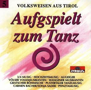 Volksweisen aus Tirol: Aufgspielt zum Tanz Folge 5, Various, Volksweisen Aus Tirol