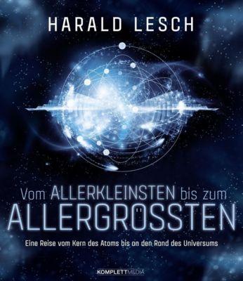 Vom Allerkleinsten bis zum Allergrößten, Harald Lesch