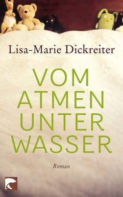 Vom Atmen unter Wasser, Lisa-Marie Dickreiter
