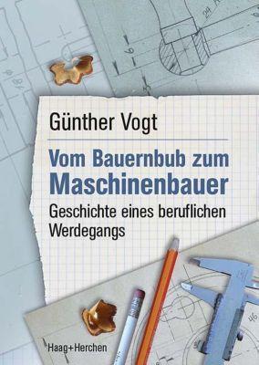 Vom Bauernbub zum Maschinenbauer, Günther Vogt