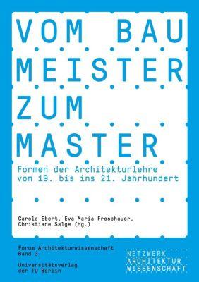 Vom Baumeister zum Master. Formen der Architekturlehre vom 19. bis ins 21. Jahrhundert -  pdf epub