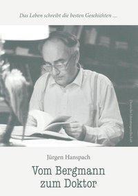 Vom Bergmann zum Doktor - Jürgen Hanspach |