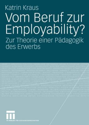 Vom Beruf zur Employability?, Katrin Kraus