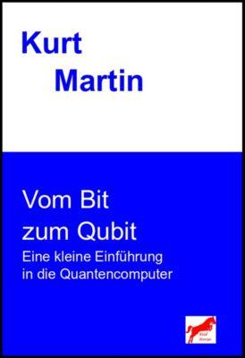 Vom Bit zum Qubit, Kurt Martin