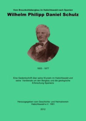 Vom Braunkohlebergbau im Habichtswald nach Spanien- Wilhelm Philipp Daniel Schulz ( 1805 - 1877 )