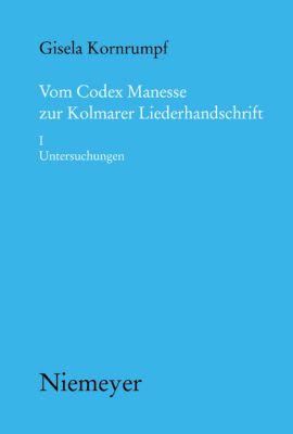 Vom Codex Manesse zur Kolmarer Liederhandschrift: Tl.1 Untersuchungen, Gisela Kornrumpf