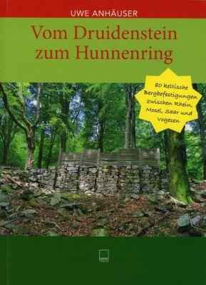 Vom Druidenstein zum Hunnenring - Uwe Anhäuser |