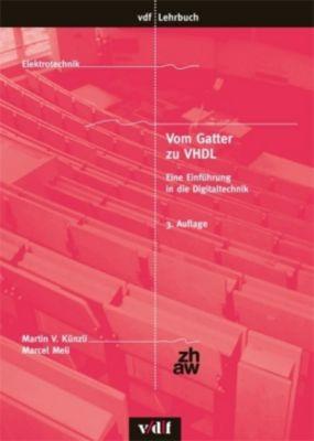 Vom Gatter zu VHDL, Martin V. Künzli, Marcel Meli