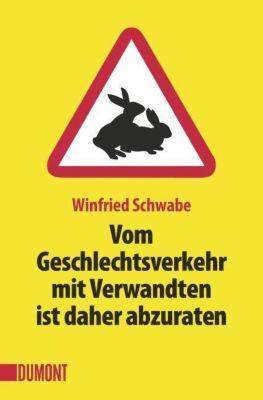 Vom Geschlechtsverkehr mit Verwandten ist daher abzuraten, Winfried Schwabe